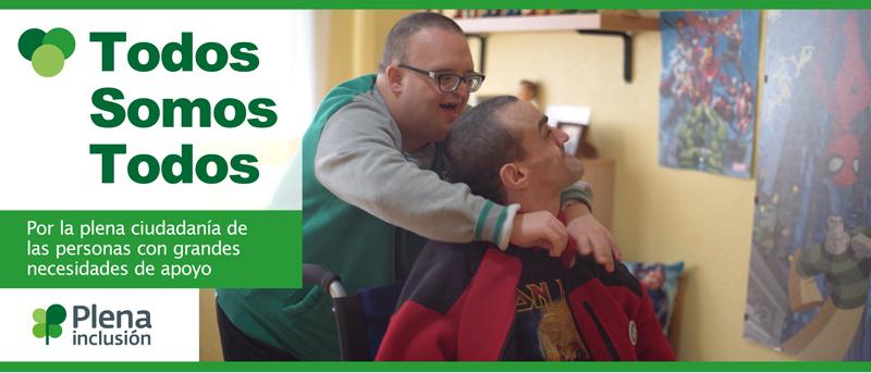 Plena Inclusión ha lanzado su campaña #TodosSomosTodos