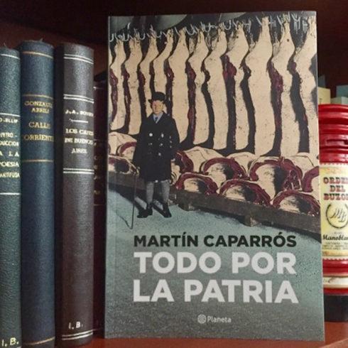 """Martín Caparrós y """"Todo por la patria"""""""