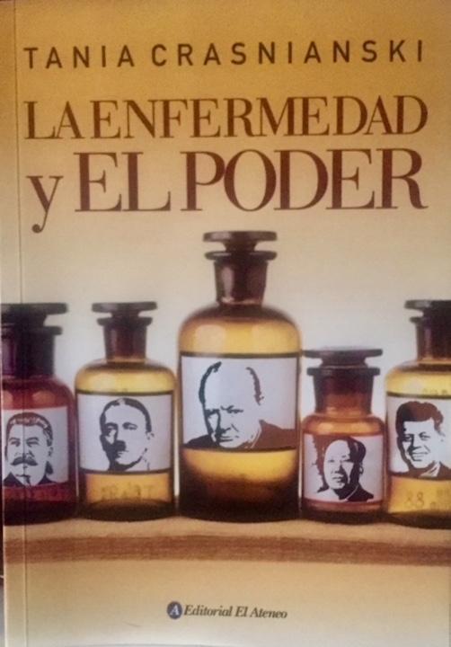 """Editorial El Ateneo publica """"La enfermedad y el poder"""", de Tania Crasnianski, sobre los jefes de Estado y sus médicos de cabecera"""