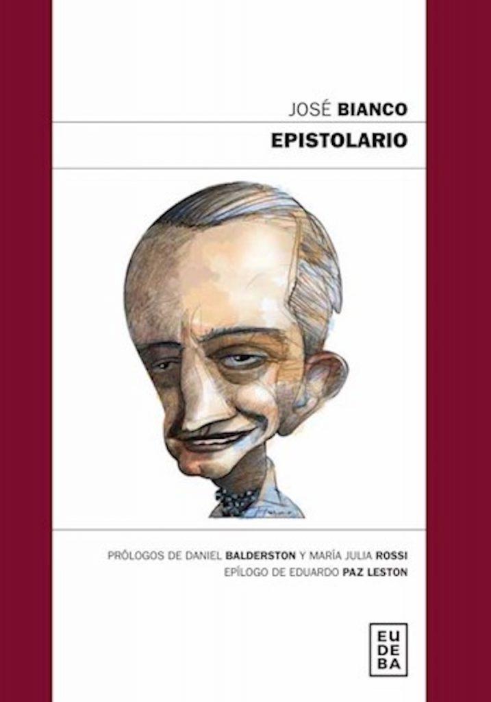 """""""Epistolario"""", libro editado por Eudeba, que contiene gran parte de las cartas que el escritor José Bianco envió a otros escritores y amigos"""