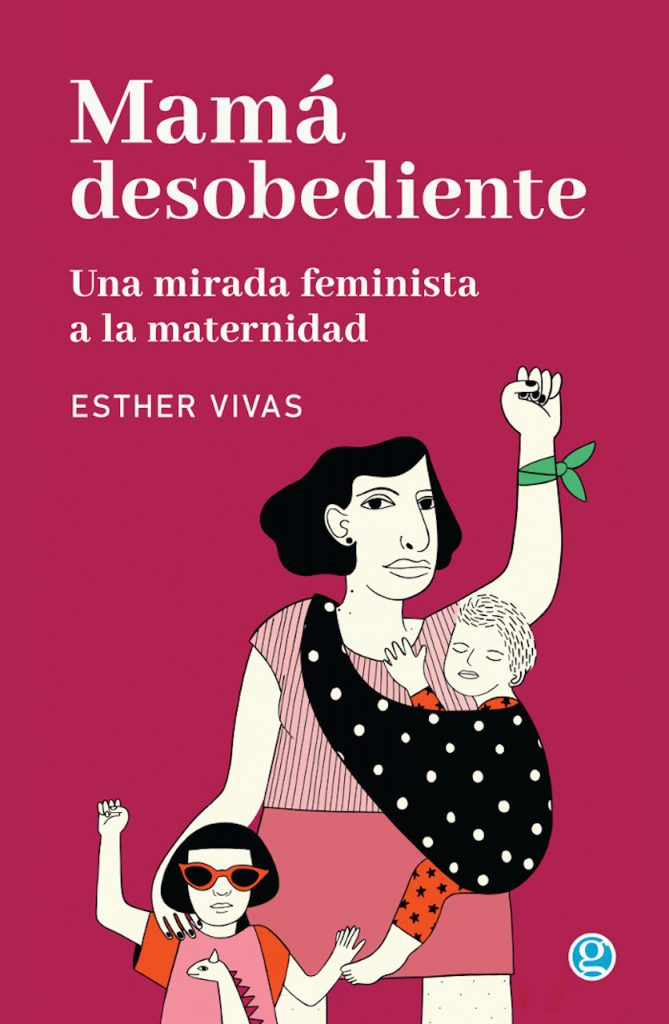 """Esther Vivas, autora de """"Mamá desobediente"""", explica por qué la maternidad no fue contemplada por el feminismo"""